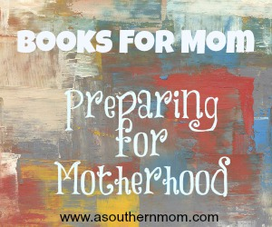 Books for Mom-Preparing for Motherhood
