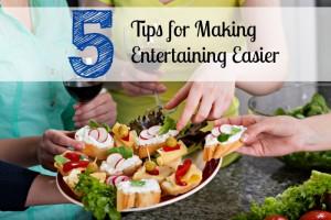 5 Tips for Making Entertaining Easier