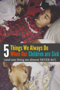 5 Special Things We Do For Our Children When They Are Sick (and 1 Thing We Rarely Do!)