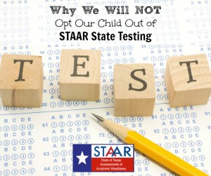 Why We Will NOT Opt Our Child Out of STAAR State Testing